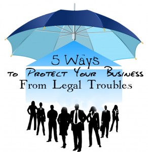 How to Protect Your Business from Legal Troubles