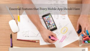 Essential Features that Every Mobile App Should Have