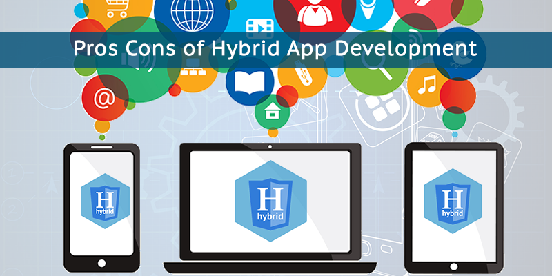 Pros and Cons of Hybrid App Development