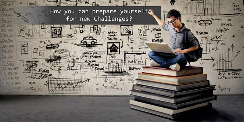 How you can prepare yourself for new Challenges