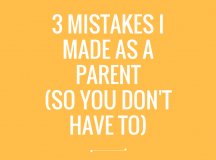 3 Mistakes I Made As A Parent (So You Don't Have To)
