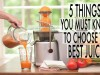 5 Things to Consider Before Buying a Juicer