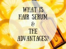 What is Hair Serum – The Advantages?