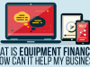 What You Need to Know About Business Equipment Financing