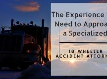 The Experience You Need to Approach a Specialized 18 Wheeler Accident Attorney