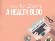 How to Start a Health Blog and Help People Live a Better Life