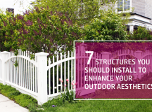 Seven Structures You Should Install to Enhance Your Outdoor Aesthetics