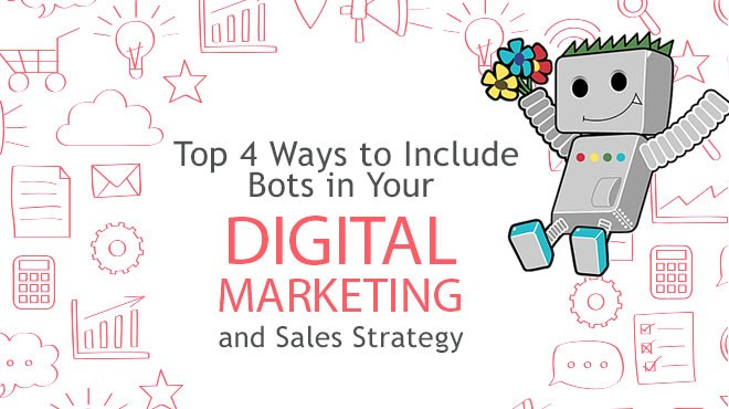Top 4 Ways to Include Bots in Your Digital Marketing and Sales Strategy