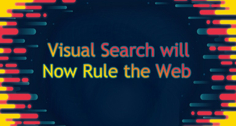 Visual Search will Now Rule the Web