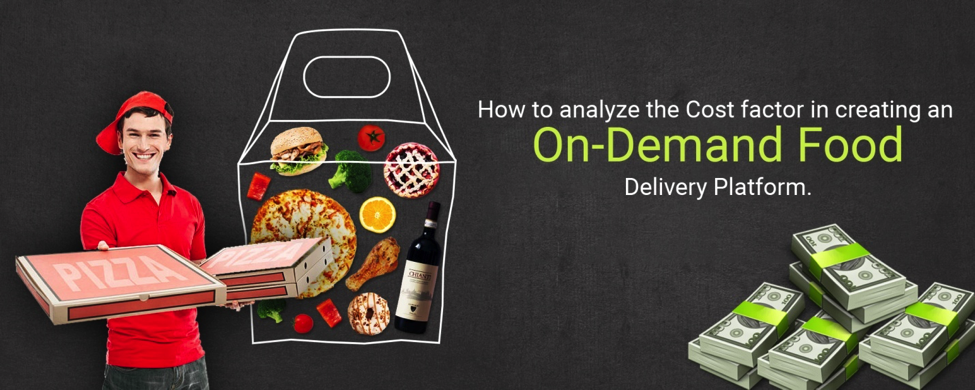 How to Analyze the Cost Factor in Creating an On-Demand Food Delivery Platform