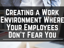 Creating a Work Environment Where Your Employees Don't Fear You