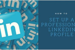 How To Set Up A Professional LinkedIn Profile