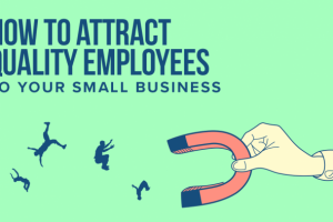 Tips on Making Your Business Attract Top Quality Employees