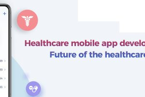 Healthcare Mobile App Development: Future of the Healthcare Industry