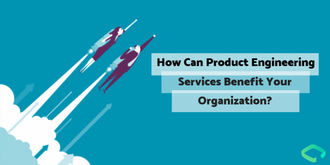 How Can Product Engineering Services Benefit Your Organization?