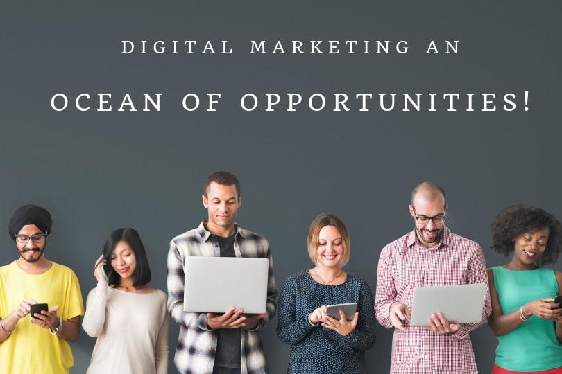 Digital Marketing an Ocean of Opportunities!