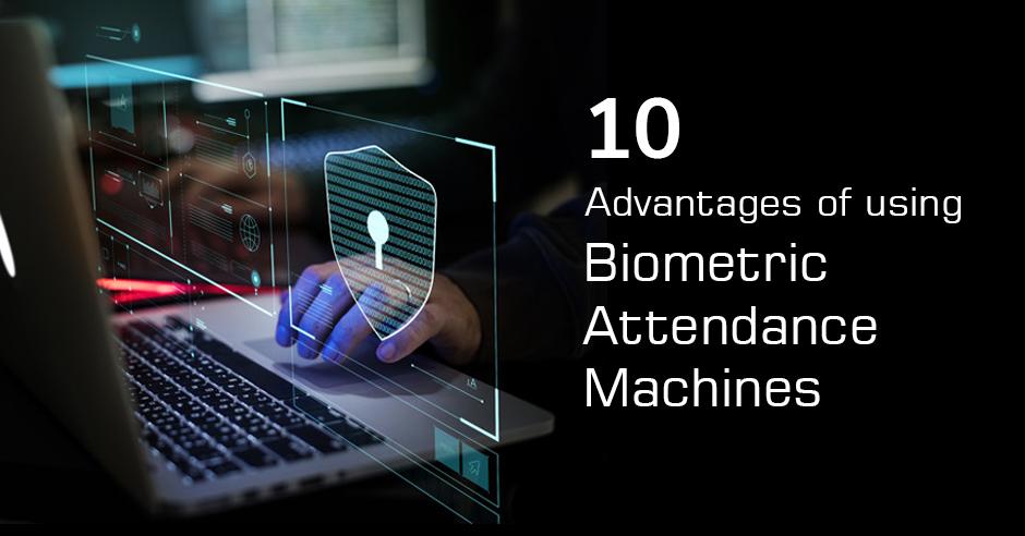 advantages of using biometric attendance machine