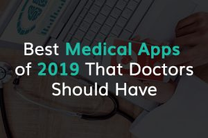 The Top 5 Medical Apps for Doctors to follow in 2019