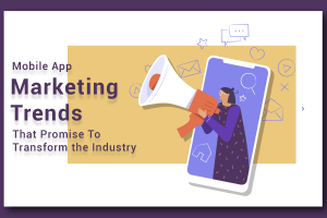 Mobile App Marketing Trends That Promise To Transform the Industry