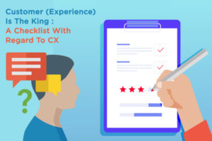 Customer (Experience) Is The King : A Checklist With Regards to Amazon CX