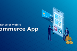 Importance of Mobile eCommerce Apps for Your Business