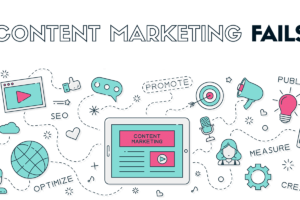 5 Reasons Why Your Content Marketing Fails