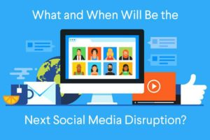 Social Media Disruption: What's Next?