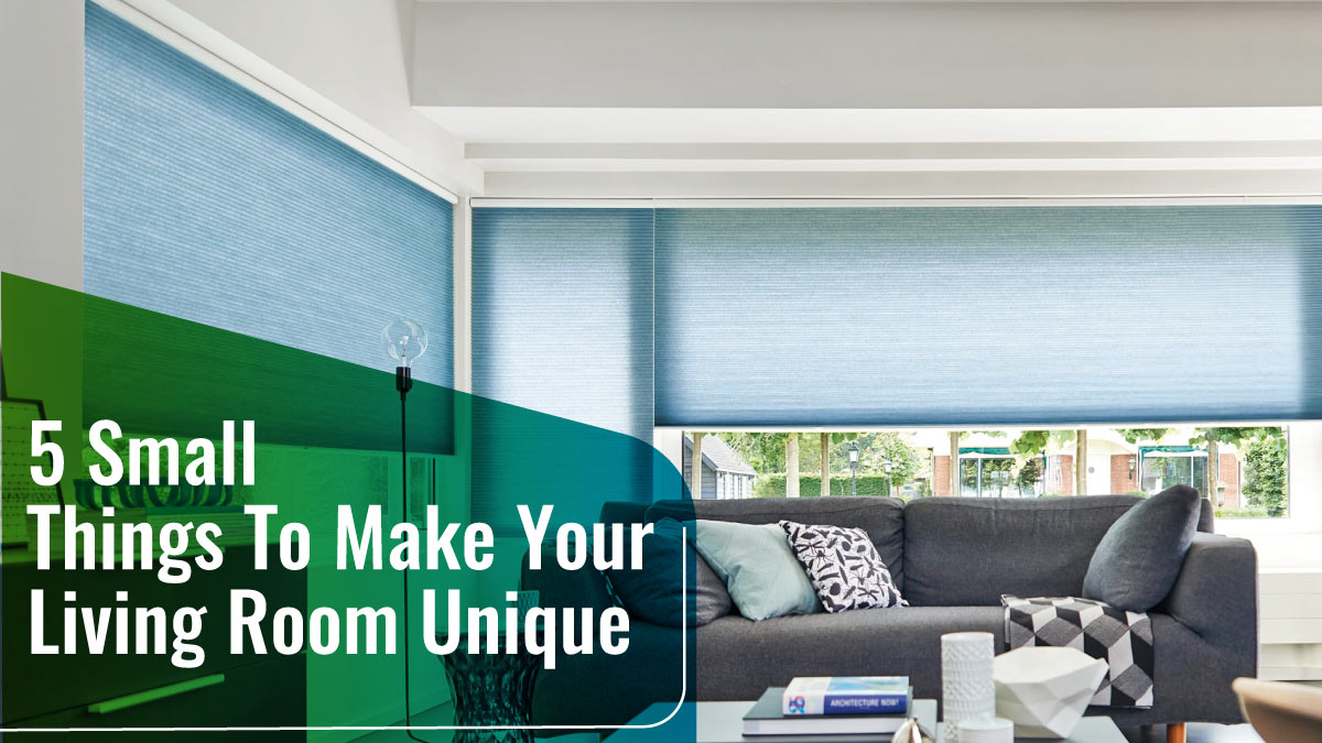 5 Small Things To Make Your Living Room Unique