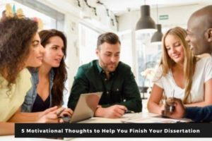 5 Motivational Thoughts to Help You Finish Your Dissertation